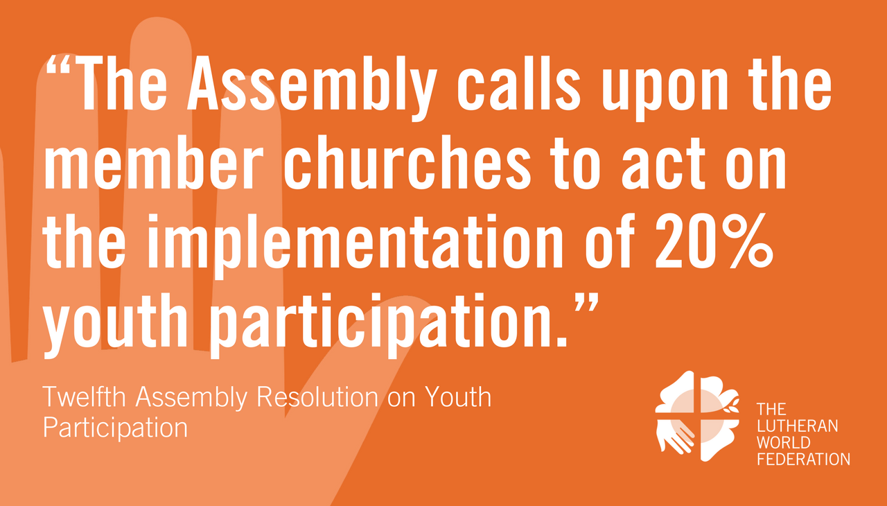 """The Assembly calls upon the member churches to act on the implementation of 20% youth participation"" - Twelfth Assembly Ressolution on Youth Participation"